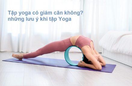 [Tư Vấn] Tập yoga có giảm cân không? Và những lưu ý khi tập Yoga